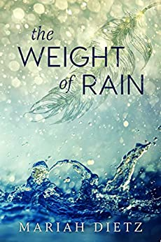 The Weight of Rain (The Weight of Rain Duet Book 1) by [Dietz, Mariah]