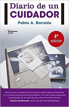 Diario De Un Cuidador: 1 por Pablo A. Barredo
