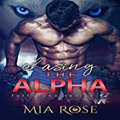 Chasing the Alpha: Full Moon Series, Book 2 | Mia Rose