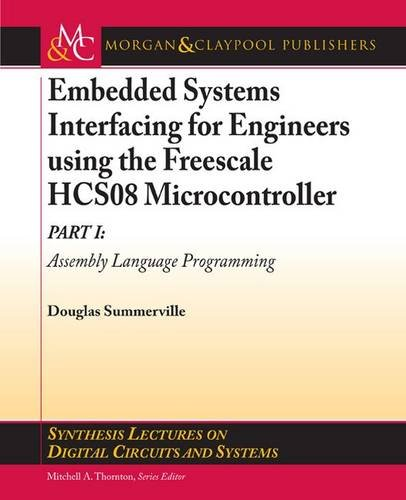 Embedded Systems Interfacing for Engineers using the Freescale HCS08 Microcontroller I: Assembly Language Programming (Synthesis Lectures on Digital Circuits and Systems) Pdf