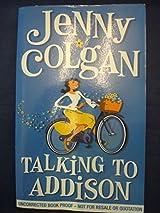 Title Talking To Addison Authors Jenny Colgan ISBN 0 00 257124 2 978 1 UK Edition Publisher HarperCollins Availability Amazon