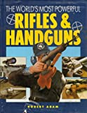 World's Most Powerful Rifles and Guns, Rob Adam, 1555217125