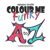Colour Me Funky Alphabet Graffit (Volume 1)