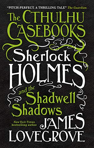 The Cthulhu Casebooks - Sherlock Holmes and the Shadwell Shadows (Stamford Kinder)