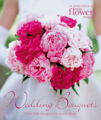 - Wedding Bouquets: Over 300 Designs for Every Bride