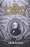The Geological Evidence of the Antiquity of Man, Charles Lyell, 0486435768