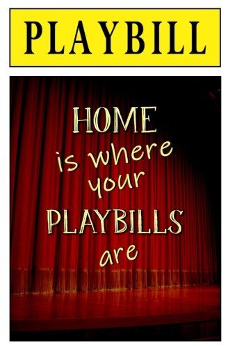 PLAYBILL: Home is Where Your Playbills are: Blank Journal and Theater Gift