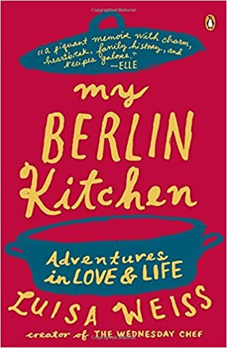 Book My Berlin Kitchen: A Love Story (with Recipes) by Luisa Weiss (31-Jul-2014)