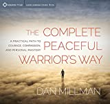 The Complete Peaceful Warrior's Way: A Practical Path to Courage, Compassion, and Personal Mastery