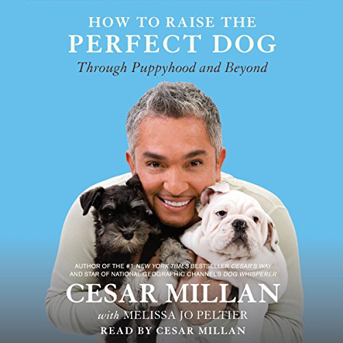 How to Raise the Perfect Dog: Through Puppyhood and Beyond by Random House Audio