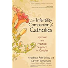 The Infertility Companion for Catholics: Spiritual and Practical Support for Couples