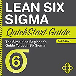 Lean Six Sigma QuickStart Guide