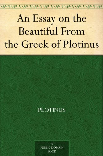 an essay on the beautiful from the greek of plotinus Discover plotinus famous and rare quotes share plotinus quotations about soul, vision and virtue we must not run after it, but we must fit ourselves for the vision and then wait tranquilly for it, as the eye waits on the rising of the sun which in its own time appears above the horizon and gives itself to our.