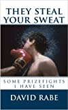 They Steal Your Sweat: Some Prizefights I Have Seen (Kindle Single)
