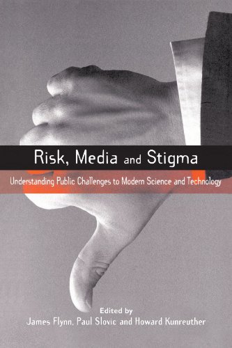 Risk Media and Stigma: Understanding Public Challenges to Modern Science and Technology (Earthscan Risk in Society) James Flynn