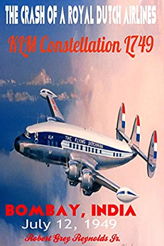 The Crash of a Royal Dutch Airlines KLM Constellation L749: Bombay, India July 12, 1949 (History Of Constellations)