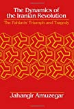 Dynamics of the Iranian Revolution : The Pahlavis' Triumph and Tragedy, Amuzegar, Jahangir, 0791407322