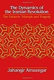 Dynamics of the Iranian Revolution : The Pahlavis' Triumph and Tragedy, Amuzegar, Jahangir, 0791407322