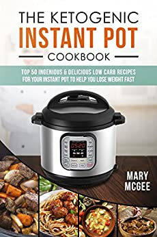 the ketogenic instant pot cookbook top 50 ingenious and delicious low carb recipes for your