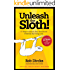 Unleash The Sloth! 75 Ways to Reach Your Maximum Potential By Doing Less