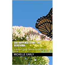 God Happened To ME: The Devotional: A Woman's Study Towards Healing Through Christ