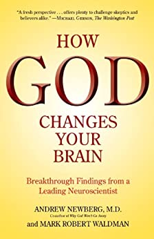 How God Changes Your Brain: Breakthrough Findings from a Leading Neuroscientist by [Newberg M.D., Andrew, Mark Robert Waldman]