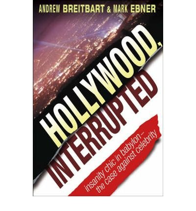 Book cover from Hollywood, Interrupted: Insanity Chic in Babylon - The Case Against Celebrity (Hardback) - Common by By (author) Mark Ebner By (author) Andrew Breitbart