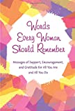 img - for Words Every Woman Should Remember: Messages of Support, Encouragement, and Gratitude for All You Are and All You Do book / textbook / text book