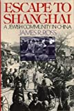 Escape to Shanghai : A Jewish Community in China, Ross, James R., 0029273757