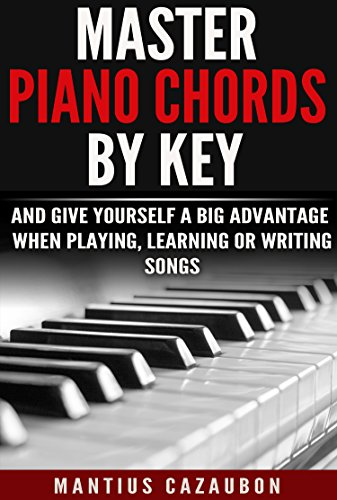 Pdf eBooks Master Piano Chords By Key And Give Yourself A Big Advantage When Playing, Learning Or Writing Songs (What Chords Are In What Key And Why?)