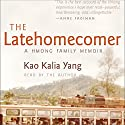 The Latehomecomer: A Hmong Family Memoir Audiobook by Kao Kalia Yang Narrated by Kao Kalia Yang