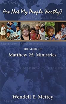 Are Not My People Worthy? The Story of Matthew 25: Ministries by [Mettey, Wendell E.]