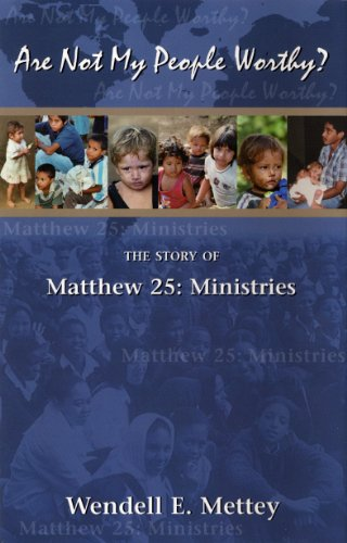 Are Not My People Worthy? The Story of Matthew 25: Ministries
