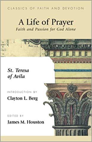 Book A Life of Prayer: Faith and Passion for God Alone (Classics of Faith and Devotion) by St Theresa of Avila (2003-05-01)