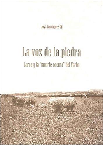 La voz de la piedra. Lorca y la ?muerte oscura? del Verbo: Amazon.es: Dominguez: Libros