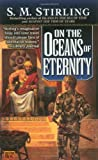 On the Oceans of Eternity by Stirling, S. M. (2000) Mass Market Paperback