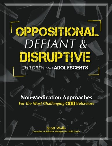 Oppositional, Defiant & Disruptive Children and Adolescents: Non-Medication Approaches for the Most Challenging ODD Behaviors (Medication For Oppositional Defiant Disorder In Children)