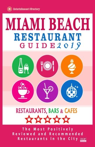 - Miami Beach Restaurant Guide 2019: Best Rated Restaurants in Miami Beach, Florida - 500 Restaurants, Bars and Cafés Recommended for Visitors, 2019