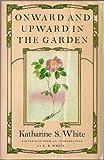Onward and Upward in the Garden, Katharine S. White, 0374516294