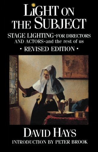 Light on the Subject: Stage Lighting for Directors and Actors - And the Rest of Us