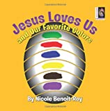 Jesus Loves Us and Our Favorite Colors, Nicole Benoit-Roy, 1482312077