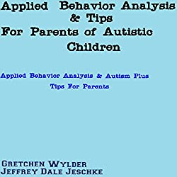 Applied Behavior Analysis & Tips for Parents of Autistic Children