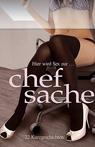 Hier wird Sex zur Chefsache: 22 Kurzgeschichten (German Edition)