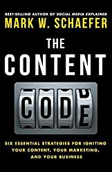 The Content Code: Six essential strategies to ignite your content, your marketing, and your business by Mark W. Schaefer (2015-03-05)