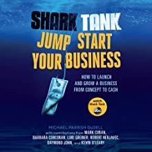 Shark Tank Jump Start Your Business: How to Launch and Grow a Business from Concept to Cash Audiobook by Michael Parrish DuDell, Mark Cuban, Barbara Corcoran, Lori Greiner, Robert Herjavec, Daymond John, Kevin O'Leary Narrated by Michael Parrish DuDell