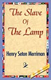 The Slave of the Lamp, Henry Seton Merriman, 1421848392