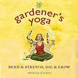 Gardener's Yoga, Veronica D'Orazio, 1570614660