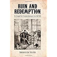 Ruin and Redemption: The Struggle for a Canadian Bankruptcy Law, 1867-1919