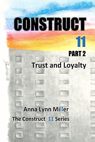 Construct 11 Part 2: Trust and Loyalty by [Miller, Anna Lynn, Miller, Annessa]