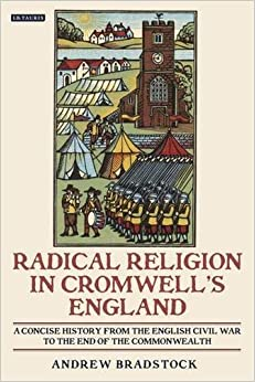 Radical Religion in Cromwell's England: A Concise History from the English Civil War to the End of the Commonwealth (International Library of Historical Studies) by Andrew Bradstock (2011-01-15)